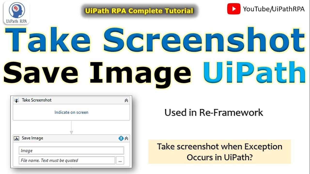 UiPath Take Screenshot Activity | UiPath Save Image | UiPath Tutorial |  UiPathRPA