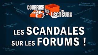 Les SCANDALES sur les forums | LE COURRIER DES LECTEURS #3