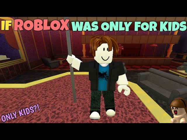 If Roblox Was Only For Kids