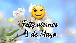 Feliz viernes hoy 1 de mayo día del trabajador mira este video te lo dedico es para ti