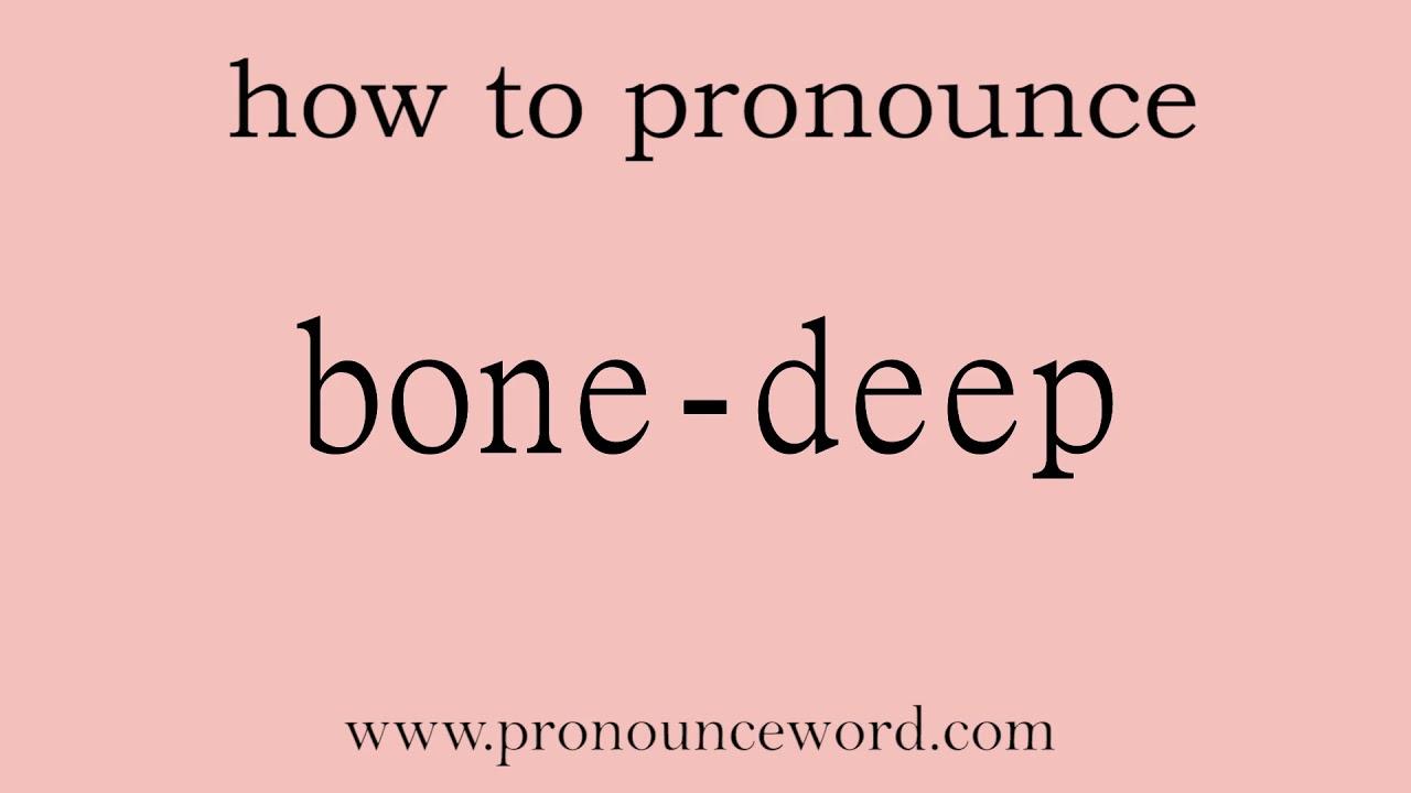 bone-deep. How to pronounce the english word bone-deep .Start with