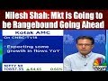 Nilesh Shah: Market is Going to be Range Bound Going Ahead | CNBC TV18