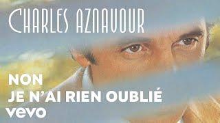 Charles Aznavour - Non je n'ai rien oublié (Audio Officiel)