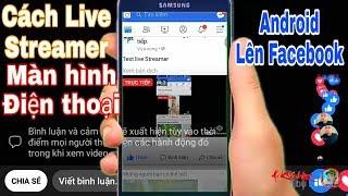 Cách live stream màn hình điện thoại android lên facebook