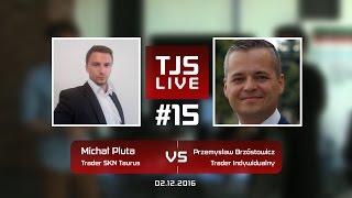 Michał Pluta (Trader SKN Taurus) vs Przemysław Brzóstowicz (Trader Indywidualny), #15 TJS Live