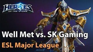 Well Met vs SK Gaming ESL Major League Heroes of the Storm