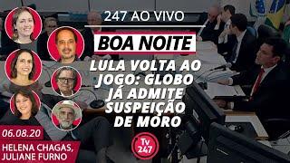 Boa Noite 247 (6.8.20) - Lula volta ao jogo: Globo já admite suspeição de Moro