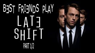 Best Friends Play Late Shift (Part 1/2)