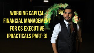 WORKING CAPITAL FINANCIAL MANAGEMENT(FM) for CS EXECUTIVE by CS BHUPENDRA JAIN [PRACTICALS PART-3]