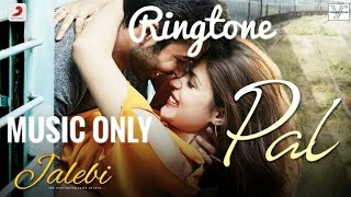 Pal Song | Music Only Ringtone | Jalebi Movie |  Free Download