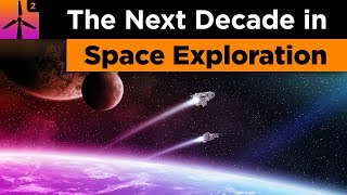 What The Next Decade In Space Exploration Will Look Like