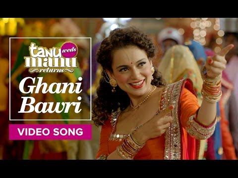 Ghani Bawri | Video Song | Tanu Weds Manu Returns | Kangana Ranaut, R Madhavan