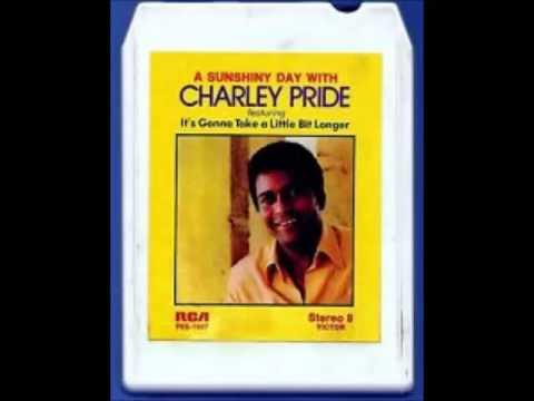Charley Pride -- It's Gonna Take A Little Bit Longer