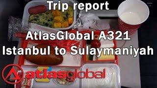 Trip Report : AtlasGlobal   Istanbul to Sulaymaniyah   KK6214   A321   Economy   IST - ISU Full HD