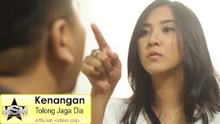 Kenangan - Tolong Jaga Dia Official Video Clip