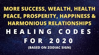 HEALING CODES FOR HEALTH, WEALTH, PROSPERITY, SUCCESS,  HAPPINESS & BETTER RELATIONSHIPS IN 2020