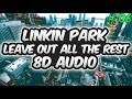 Linkin Park - Leave Out All The Rest (8D audio)