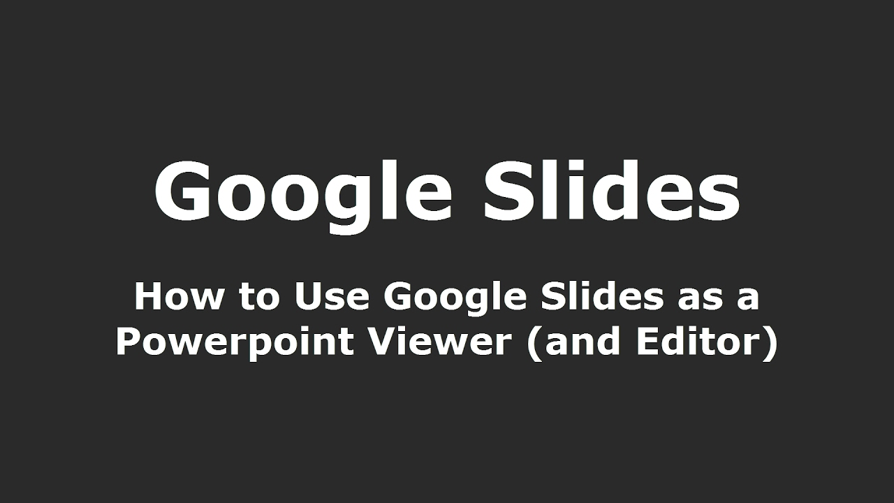 How To Use Google Slides As A Powerpoint Viewer
