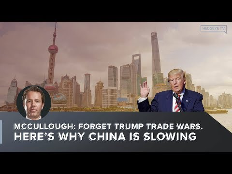 McCullough: Forget Trump Trade Wars. Here's Why China Is Slowing