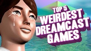 Top 5 - Weirdest Dreamcast games