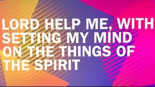 Lord Help Me, With Setting My Mind On The Things Of The Spirit