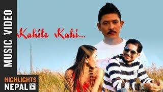 Kahile Kahi - Benup Chhetri Ft. Meeyun Kumar Jirel, Raj Aryal, Sanchita Aryal   New Nepali Song 2018