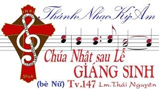 CHÚA NHẬT SAU LỄ GIÁNG SINH Tv.147 Lm. Thái Nguyên (bè Nữ) Thánh Nhạc Ký Âm TnkaCNSLGStnF