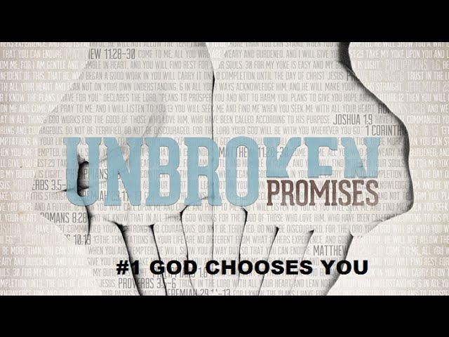 UNBROKEN PROMISES #1 - God Chooses You