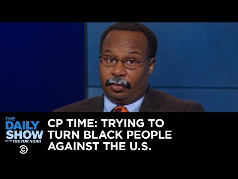 CP Time: The History of Trying to Turn Black People Against the United States   The Daily Show
