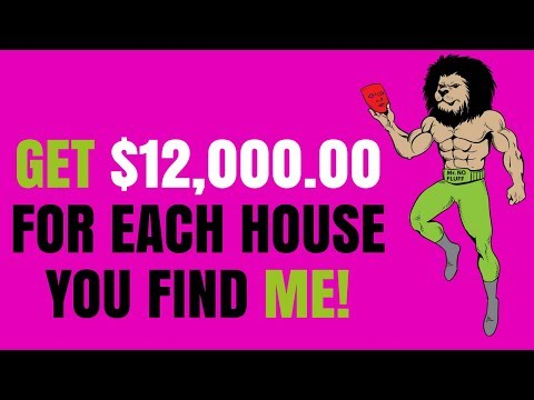 Get $12,000 for each House you Find me!