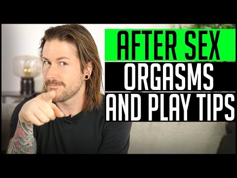 After Sex Orgasms and Play Tips