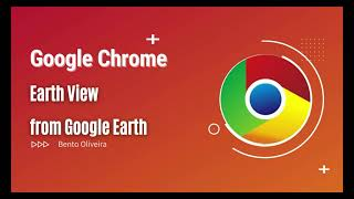 Google Chrome: Earth View from Google Earth