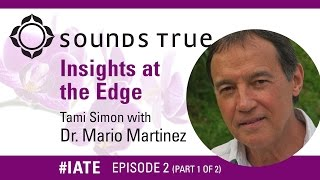Mario Martinez – Insights At The Edge Podcast w/Tami Simon PART 1 of 2 (#IATE 11/18/14)