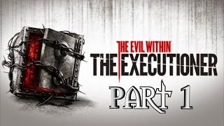 The Evil Within The Executioner Gameplay Walkthrough Part 1 - Xbox One Let