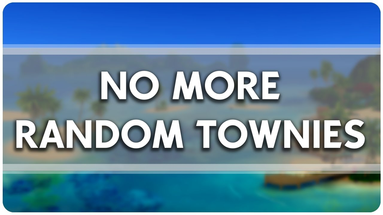 SAY NO TO RANDOM TOWNIES | NPC Control Mod [The Sims 4]