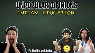 Unpopular Indian Education Opinions ft @Neville Shah and @The Aadar Guy
