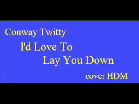 Conway Twitty - I'd Love To Lay You Down