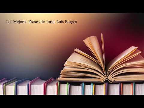 Las Mejores Frases De Jorge Luis Borges 2