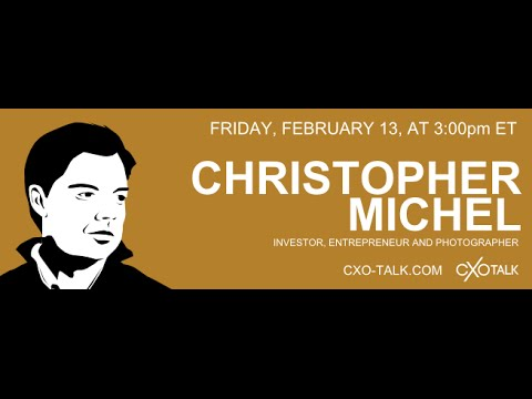 #98: CXO-Talk with Christopher Michel, entrepreneur, investor, photographer