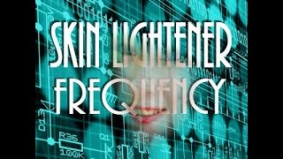 Skin Lightener Frequency