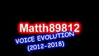 Matth89812 Voice Evolution (2012-2018)