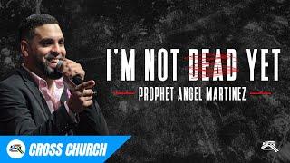 I'm Not Dead Yet // Cross Church RGV // Angel Martinez