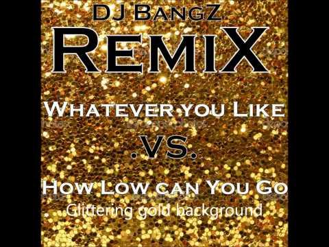 Whatever U Like.vs .How Low Can You Go (DJ BangZ Remix)
