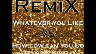 Whatever U Like.vs .How Low Can You Go (DJ BangZ Remix)