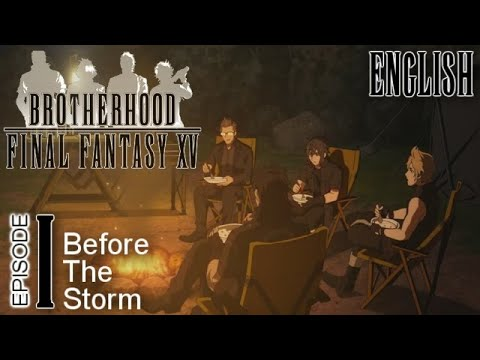 """Download FFXV BROTHERHOOD English Dub ► Episode I ► """"Before the Storm"""""""