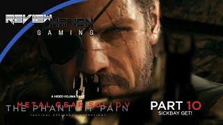 Metal Gear Bonanza // MGSV: The Phantom Pain // Part 10 - SICKBAY, GET!