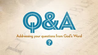 Q&A-01 - God's Word, Evolution & Were Shem And Melchizedek The Same Person?