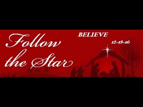 FOLLOW THE STAR Believe 12-18-16