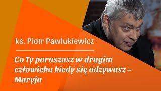 """Konf. I : """"Co Ty poruszasz w drugim człowieku kiedy się odzywasz – Maryja"""" – ks. Piotr Pawlukiewicz"""