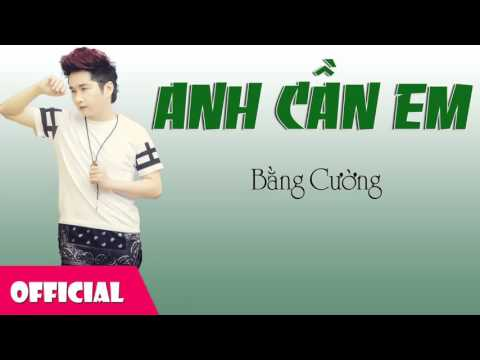 Anh Cần Em - Bằng Cường [Official Audio]